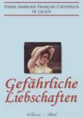 Gefährliche Liebschaften (»Les Liaisons Dangereuses«) (Vollständige deutsche Ausgabe)