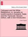 Cetywayo And His White Neighbours Or Remarks On Recent Events In Zululand Natal And The Transvaal Second Edition With A New Introduction