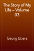 Georg Ebers - The Story of My Life — Volume 03 artwork
