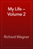 Richard Wagner - My Life — Volume 2 обложка