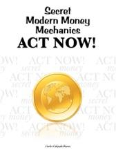 Secret Modern Money Mechanics... Act Now!
