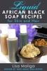 Liquid African Black Soap Recipes for Skin & Hair