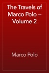 The Travels Of Marco Polo  Volume 2