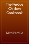 The Perdue Chicken Cookbook