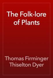 The Folk Lore Of Plants