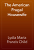 Lydia Maria Francis Child - The American Frugal Housewife artwork