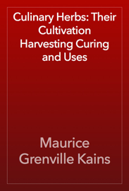 Culinary Herbs: Their Cultivation Harvesting Curing and Uses book