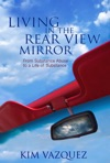 Living In The Rear View Mirror From Substance Abuse To A Life Of Substance