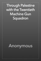 Through Palestine with the Twentieth Machine-Gun Squadron