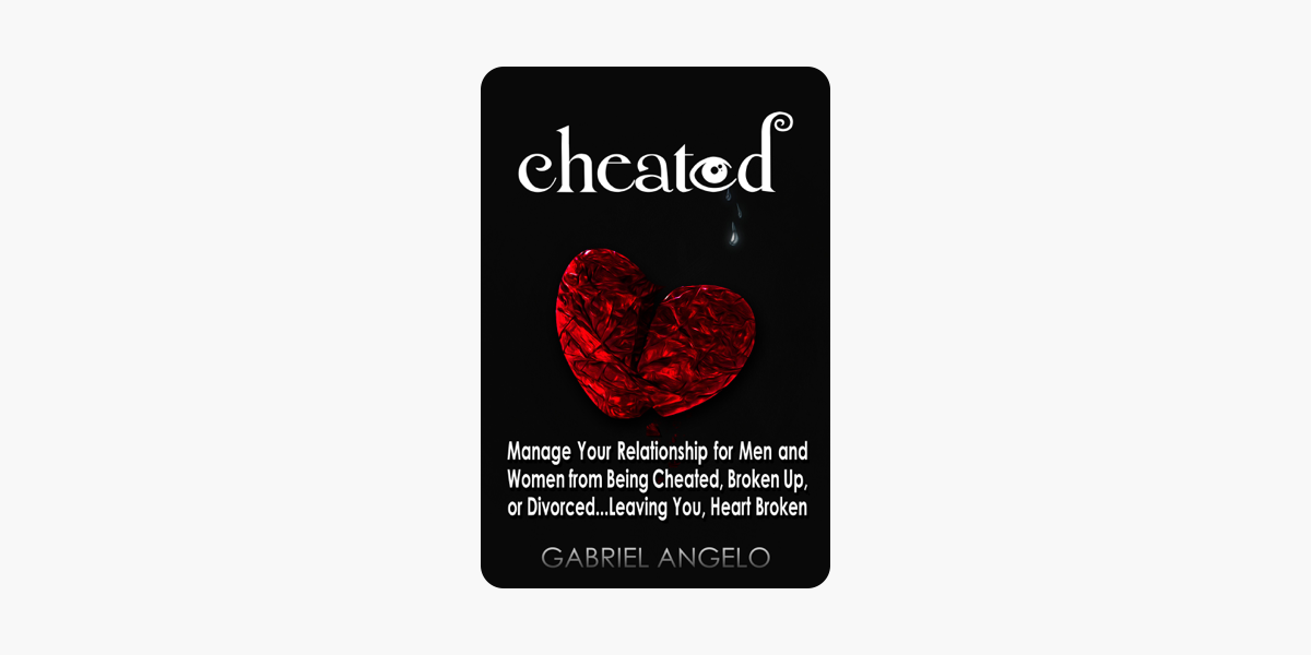 Cheated: Manage Your Relationship for Men and Women from Being Cheated,  Broken Up, or Divorced   Leaving You, Heart Broken