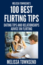 Melissa Townsend's 100 Best Flirting Tips : Dating Tips And Relationships Advice On Flirting