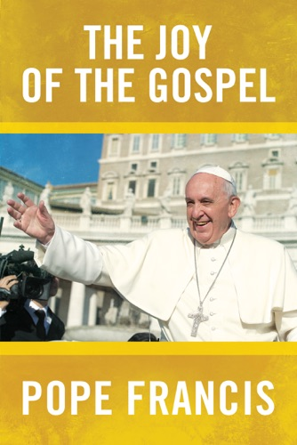 Pope Francis - The Joy of the Gospel