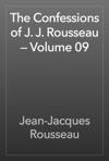 The Confessions Of J J Rousseau  Volume 09