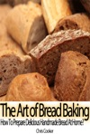 The Art Of Bread Baking How To Prepare Delicious Handmade Bread At Home