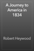 Robert Heywood - A Journey to America in 1834 artwork
