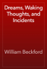 William Beckford - Dreams, Waking Thoughts, and Incidents artwork