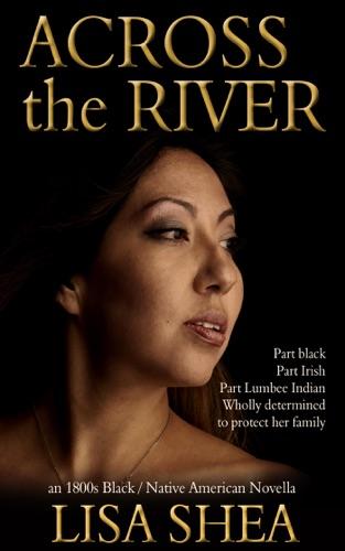 Lisa Shea - Across the River - an 1800s Black / Native American Novella