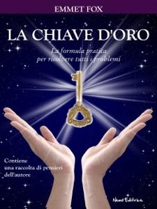 La chiave d'oro da Emmet Fox & Carmen Margherita Di Giglio