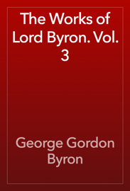 The Works of Lord Byron. Vol. 3 book