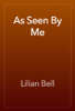 Lilian Bell - As Seen By Me artwork