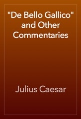 """""""De Bello Gallico"""" and Other Commentaries"""