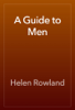 A Guide to Men - Helen Rowland