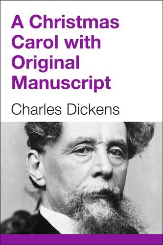 Charles Dickens - A Christmas Carol (with Original Manuscript)