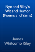 Nye and Riley's Wit and Humor (Poems and Yarns)