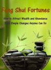 Feng Shui Fortunes How To Attract Wealth And Abundance With Simple Changes Anyone Can Do