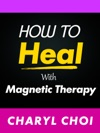 How To Heal With Magnetic Therapy