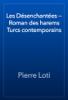 Pierre Loti - Les Désenchantées — Roman des harems Turcs contemporains artwork
