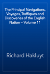 The Principal Navigations, Voyages, Traffiques and Discoveries of the English Nation — Volume 11