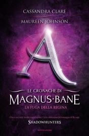 Le cronache di Magnus Bane - 2. La fuga della regina