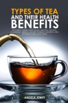 Types Of Tea And Their Health Benefits Including Green White Black Matcha Oolong Chamomile Hibiscus Ginger Roiboos Turmeric Mint Dandelion And Many More