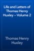 Thomas Henry Huxley - Life and Letters of Thomas Henry Huxley — Volume 2 ilustración