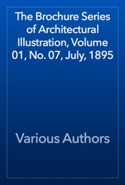 The Brochure Series Of Architectural Illustration Volume 01 No 07 July 1895