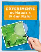 Experimente zu Hause & in der Natur - über 50 spannende Versuche