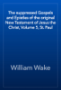 William Wake - The suppressed Gospels and Epistles of the original New Testament of Jesus the Christ, Volume 5, St. Paul artwork