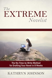 The Extreme Novelist: The No-Time-to-Write Method for Drafting Your Novel in 8 Weeks - Kathryn Johnson