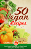 Charity Wilson - 50 Vegan Recipes: Your Vegan Cookbook For Plant Based Eating And Healthy Living ilustración