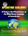 Operation Sealords A Study In The Effectiveness Of The Allied Naval Campaign Of Interdiction - Vietnam War Barrier To Support Riverine Operations Zumwalt Market Time Game Warden Viet Cong
