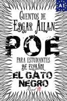 El Gato negro. Cuentos de Edgar Allan Poe para estudiantes de español. Libro de lectura. Nivel A1