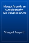 Margot Asquith An Autobiography - Two Volumes In One