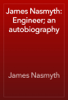 James Nasmyth - James Nasmyth: Engineer; an autobiography artwork