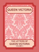 The Letters Of Queen Victoria, Volume 3 (of 3)