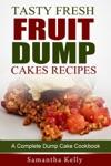 Tasty Fresh Fruit Dump Cakes Recipes A Complete Dump Cake Cookbook