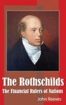 The Rothschilds - The Financial Rulers Of Nations