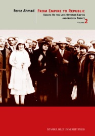FROM EMPIRE TO REPUBLIC - ESSAYS ON THE LATE OTTOMAN EMPIRE AND MODERN TURKEY - VOLUME 2