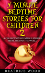 5 Minute Bedtime Stories for Children Vol.2: A Collection of Famous Stories from Around the World
