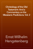 Ernst Wilhelm Hengstenberg - Christology of the Old Testament: And a Commentary on the Messianic Predictions. Vol. 2 artwork